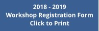 2018 - 2019  Workshop Registration Form Click to Print